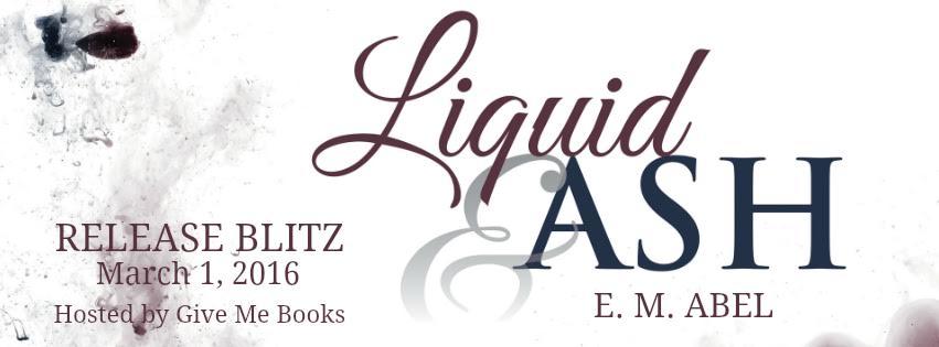 Release Blitz!! Liquid & Ash by E.M. Abel