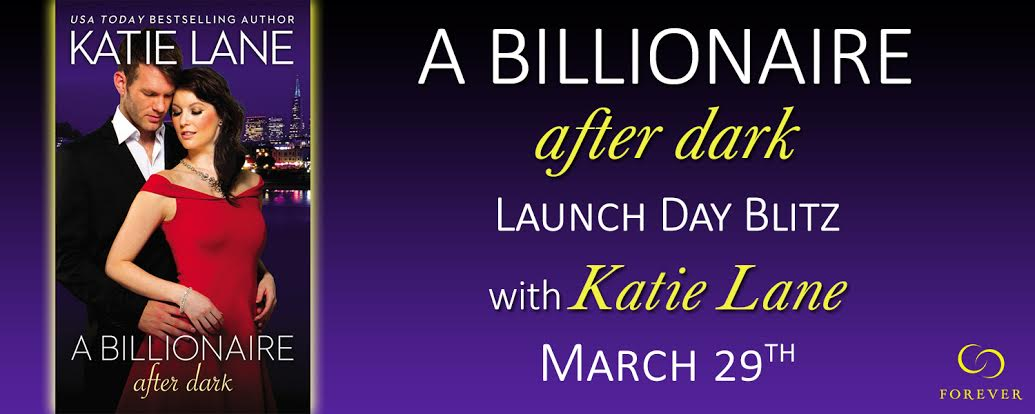 Launch Day Blitz!   A BILLIONAIRE AFTER DARK by Katie Lane!