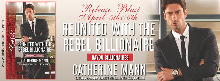 Release Blast! REUNITED WITH THE REBEL BILLIONAIRE by Catherine Mann